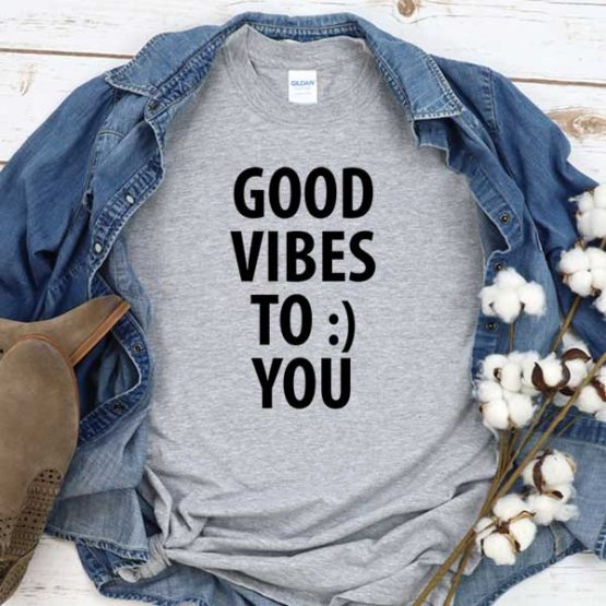 T-Shirt Good Vibes To You men women round neck tee. Printed and delivered from USA or UK