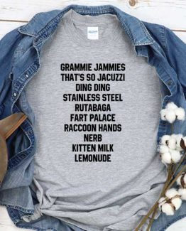 T-Shirt Grammie Jammies Thats So Jacuzzi Ding Ding Stainless Steel Rutabaga Fart Palace Raccoon Hands Nerb Kitten Milk Lemonude men women round neck tee. Printed and delivered from USA or UK