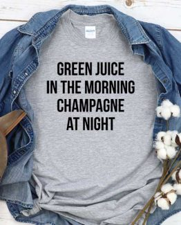 T-Shirt Green Juice In The Morning Champagne At Night men women round neck tee. Printed and delivered from USA or UK