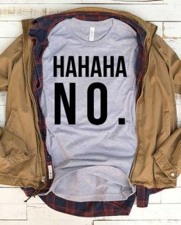 T-Shirt Hahaha No men women funny graphic quotes tumblr tee. Printed and delivered from USA or UK.