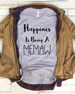 T-Shirt Happiness Is Being A Memaw men women funny graphic quotes tumblr tee. Printed and delivered from USA or UK.