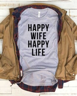 T-Shirt Happy Wife Happy Life men women funny graphic quotes tumblr tee. Printed and delivered from USA or UK.