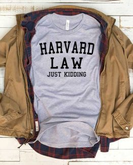 T-Shirt Harvard Law Just Kidding men women funny graphic quotes tumblr tee. Printed and delivered from USA or UK.