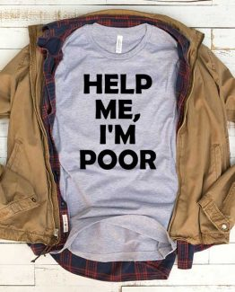 T-Shirt Help Me I'm Poor men women funny graphic quotes tumblr tee. Printed and delivered from USA or UK.