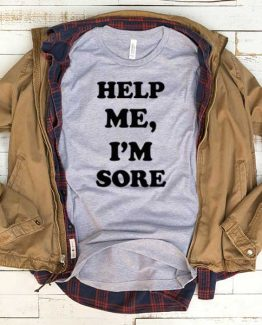 T-Shirt Help Me I'm Sore men women funny graphic quotes tumblr tee. Printed and delivered from USA or UK.
