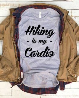 T-Shirt Hiking Is My Cardio men women funny graphic quotes tumblr tee. Printed and delivered from USA or UK.