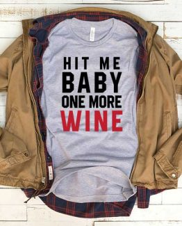 T-Shirt Hit Me Baby One More Wine men women funny graphic quotes tumblr tee. Printed and delivered from USA or UK.