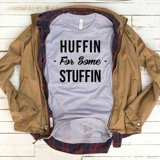 T-Shirt Huffin For Some Stuffin men women funny graphic quotes tumblr tee. Printed and delivered from USA or UK.