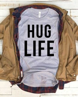 T-Shirt Hug Life men women funny graphic quotes tumblr tee. Printed and delivered from USA or UK.