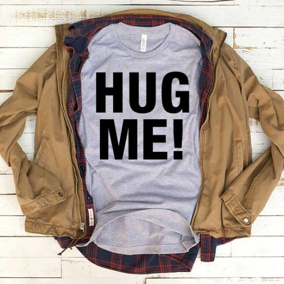 T-Shirt Hug Me men women funny graphic quotes tumblr tee. Printed and delivered from USA or UK.