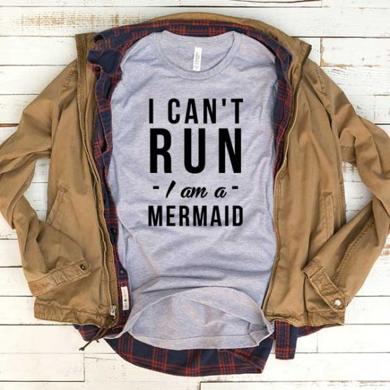 T-Shirt I Can't Run I Am A Mermaid men women funny graphic quotes tumblr tee. Printed and delivered from USA or UK.