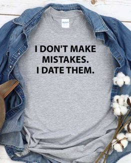 T-Shirt I Don't Make Mistakes I Date Them men women round neck tee. Printed and delivered from USA or UK