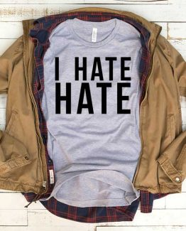 T-Shirt I Hate Hate men women funny graphic quotes tumblr tee. Printed and delivered from USA or UK.