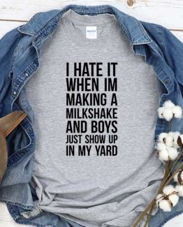 T-Shirt I Hate It When Im Making Milshake men women round neck tee. Printed and delivered from USA or UK