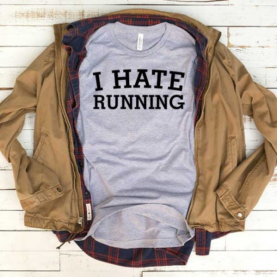 T-Shirt I Hate Running men women funny graphic quotes tumblr tee. Printed and delivered from USA or UK.