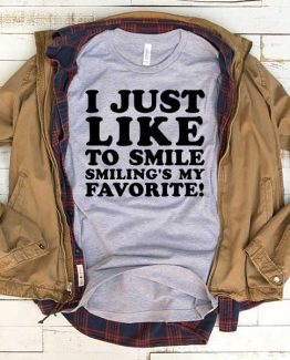 T-Shirt I Just Like To Smile Smiling's My Favorite men women funny graphic quotes tumblr tee. Printed and delivered from USA or UK.