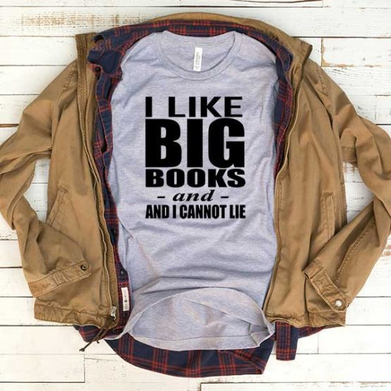 T-Shirt I Like Big Books And Connot Lie men women funny graphic quotes tumblr tee. Printed and delivered from USA or UK.