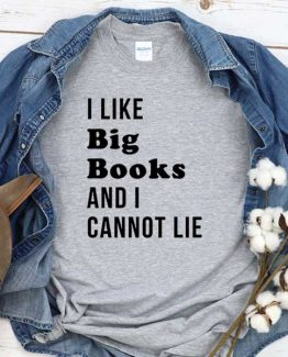 T-Shirt I Like Big Books And I Cant Lie men women round neck tee. Printed and delivered from USA or UK