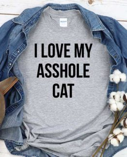 T-Shirt I Love My Asshole Cat men women round neck tee. Printed and delivered from USA or UK