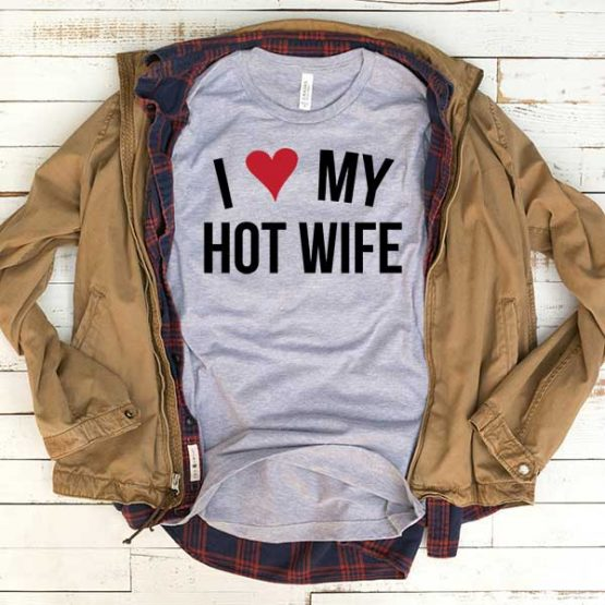 T-Shirt I Love My Hot Wife men women funny graphic quotes tumblr tee. Printed and delivered from USA or UK.