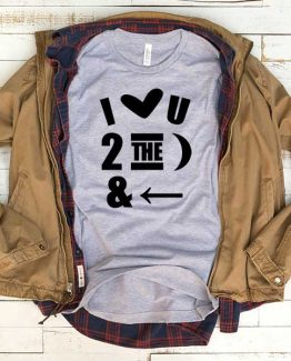 T-Shirt I Love U 2 The Moon And Back men women funny graphic quotes tumblr tee. Printed and delivered from USA or UK.