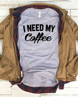 T-Shirt I Need My Coffee men women funny graphic quotes tumblr tee. Printed and delivered from USA or UK.