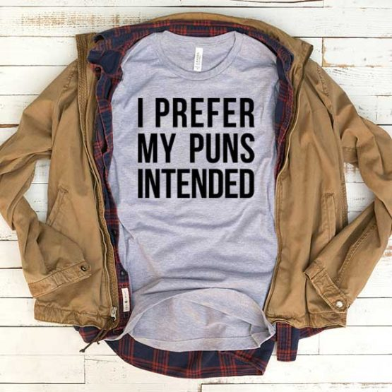 T-Shirt I Prefer My Puns Intended men women funny graphic quotes tumblr tee. Printed and delivered from USA or UK.
