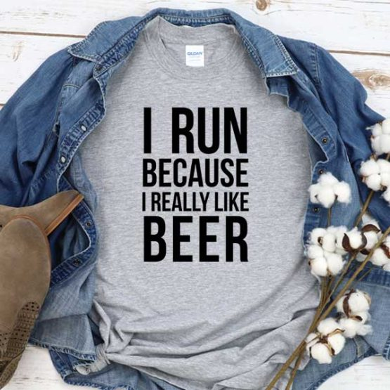 T-Shirt I Run Because I Really Like Beer men women round neck tee. Printed and delivered from USA or UK