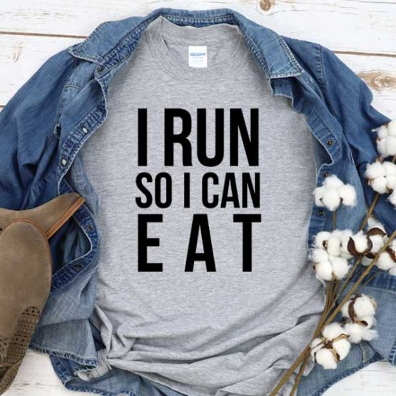 T-Shirt I Run So I Can Eat men women round neck tee. Printed and delivered from USA or UK