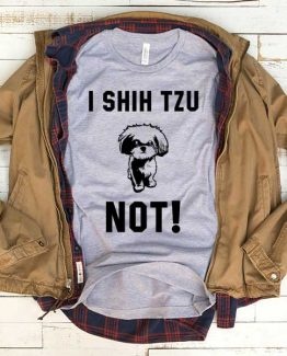 T-Shirt I Shih Tzu Not men women funny graphic quotes tumblr tee. Printed and delivered from USA or UK.