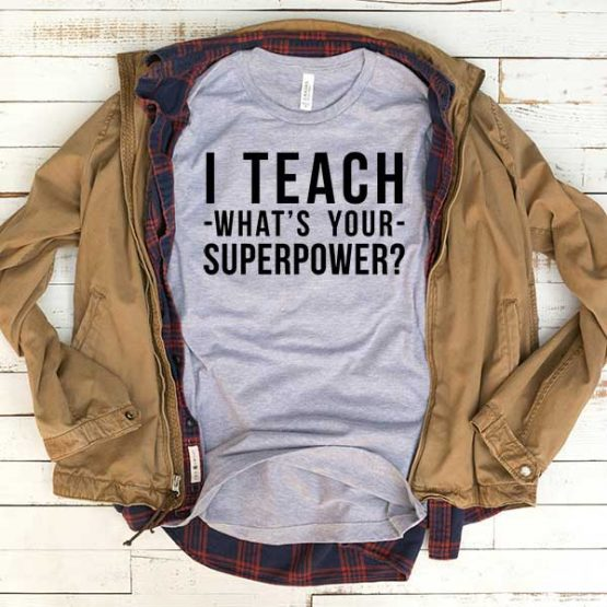 T-Shirt I Teach What's Your Super Power men women funny graphic quotes tumblr tee. Printed and delivered from USA or UK.