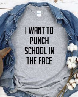 T-Shirt I Want To Punch School In The Face men women round neck tee. Printed and delivered from USA or UK