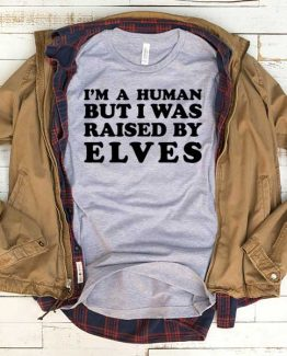 T-Shirt I'm A Human But I Was Raised By Elves men women funny graphic quotes tumblr tee. Printed and delivered from USA or UK.