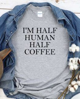 T-Shirt I'm Half Human Half Coffee men women crew neck tee. Printed and delivered from USA or UK