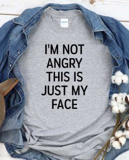 T-Shirt I'm Not Angry This Is Just My Face men women crew neck tee. Printed and delivered from USA or UK