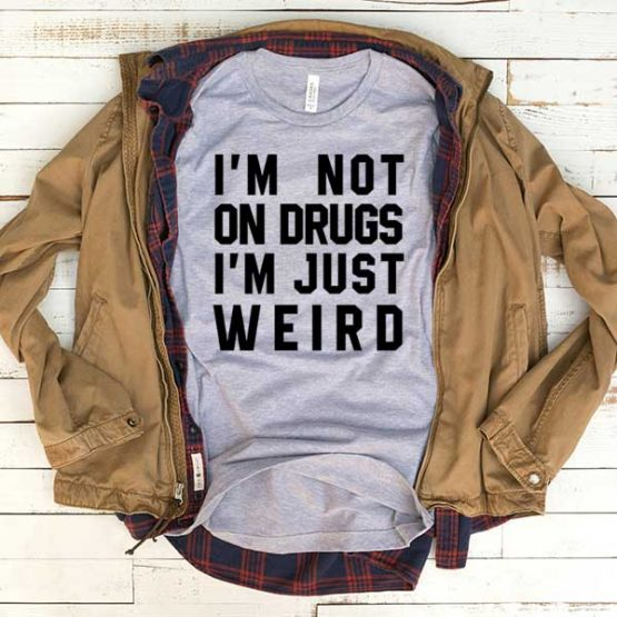 T-Shirt I'm Not On Drugs men women funny graphic quotes tumblr tee. Printed and delivered from USA or UK.