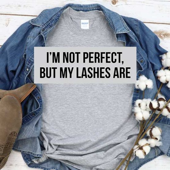 T-Shirt I'm Not Perfect But My Lashes Are men women crew neck tee. Printed and delivered from USA or UK
