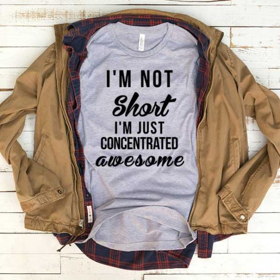 T-Shirt I'm Not Short I'm Just Concentrated Awesome men women funny graphic quotes tumblr tee. Printed and delivered from USA or UK.