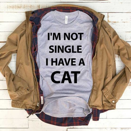 T-Shirt I'm Not Single I Have A Cat men women funny graphic quotes tumblr tee. Printed and delivered from USA or UK.