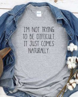 T-Shirt I'm Not Trying To Be Difficult men women crew neck tee. Printed and delivered from USA or UK