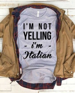T-Shirt I'm Not Yelling I'm Italian men women funny graphic quotes tumblr tee. Printed and delivered from USA or UK.