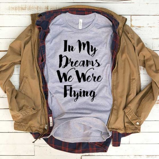 T-Shirt In My Dreams We Were Flying men women funny graphic quotes tumblr tee. Printed and delivered from USA or UK.