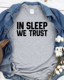 T-Shirt In Sleep We Trust men women crew neck tee. Printed and delivered from USA or UK