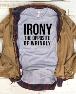 T-Shirt Irony The Opposite Of Wrinkly men women funny graphic quotes tumblr tee. Printed and delivered from USA or UK.