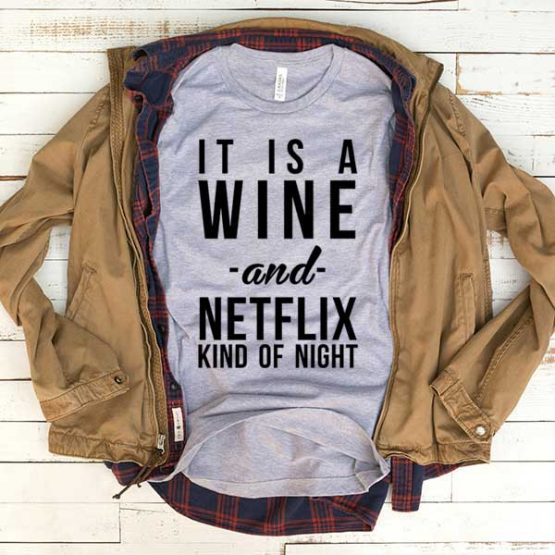 T-Shirt It Is A Wine And Netflix Kind Of Night men women funny graphic quotes tumblr tee. Printed and delivered from USA or UK.
