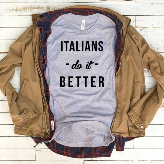 T-Shirt Italians Do It Better men women funny graphic quotes tumblr tee. Printed and delivered from USA or UK.