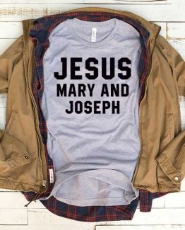 T-Shirt Jesus Mary And Joseph men women funny graphic quotes tumblr tee. Printed and delivered from USA or UK.