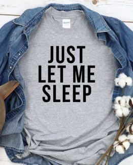T-Shirt Just Let Me Sleep men women crew neck tee. Printed and delivered from USA or UK