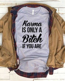 T-Shirt Karma Is Only A Bitch If You Are men women funny graphic quotes tumblr tee. Printed and delivered from USA or UK.