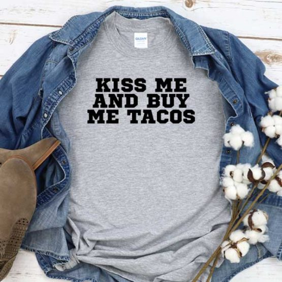 T-Shirt Kiss Me And Buy Tacos men women crew neck tee. Printed and delivered from USA or UK